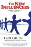The New Influencers: A Marketer's Guide to the New Social Media - Paul Gillin, Geoffrey A. Moore