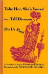 Take Her She's Yours, or Divorce Do Us Part - Georges Feydeau