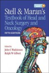 Stell & Maran's Textbook of Head and Neck Surgery and Oncology, Fifth Edition - John Watkinson, Ralph Gilbert