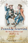 Poxed and Scurvied: The Story of Sickness and Health at Sea - Kevin Brown