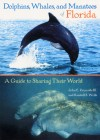 Dolphins, Whales, and Manatees of Florida: A Guide to Sharing Their World - John E. Reynolds, Randall S. Wells