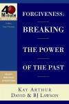 Forgiveness: Breaking the Power of the Past (40-Minute Bible Studies) - Kay Arthur, David Lawson, B.J. Lawson
