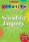 Creative Activities For Scientific Enquiry Ages 5 7 (Creative Activities For...) - Georgie Beasley, Roger Smith, Roger Mitchell