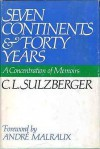 Seven Continents & Forty Years: A Concentration of Memoirs - Cyrus Leo Sulzberger II, André Malraux