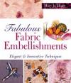 Fabulous Fabric Embellishments: Elegant & Innovative Techniques - Mary Jo Hiney