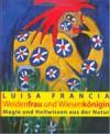 Weidenfrau und Wiesenkönigin. Magie und Heilwissen aus der Natur - Luisa Francia