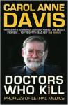 Doctors Who Kill: Profiles of Lethal Medics - Carol Anne Davis