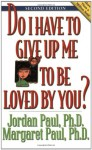 Do I Have to Give Up Me to Be Loved by You? - Jordan Paul, Margaret Paul