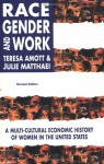 Race, Gender and Work: A Multi-Cultural Economic Histoy of Women in the United States (Revised Edition) - Teresa Amott, Julie Matthaei