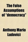 "The False Assumptions of ""Democracy"" - Anthony Mario Ludovici"