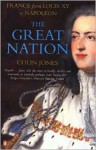 The Great Nation: France from Louis XV to Napoleon - Colin Jones