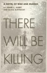 There Will Be Killing: A Novel of War and Murder - John Hart, Olivia Rupprecht