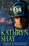 After the Fire (The Firefighter Trilogy, #1) - Kathryn Shay