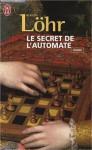 le secret de l'automate - Robert Löhr, Odile Demange