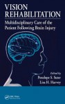 Vision Rehabilitation: Multidisciplinary Care of the Patient Following Brain Injury - Suter, Penelope S., Penelope S. Suter, Lisa H. Harvey