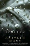 Spoiled: Stories - Caitlin Macy