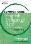 Common Core English Language Arts in a PLC at Work, Grades 6-8 - Douglas Fisher, Nancy Frey