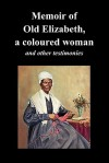 Memoir of Old Elizabeth, a Coloured Woman and Other Testimonies of Women Slaves - Old Elizabeth, Sojourner Truth, Lucinda Davis