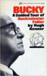 Bucky: A Guided Tour of Buckminster Fuller - Hugh Kenner