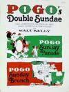 Pogo's Double Sundae: Two Unabridged Helpings of Past Pogo Classics, the Pogo Sunday Parade, the Pogo Sunday Brunch - Walt Kelly