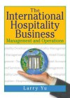 The International Hospitality Business: Management and Operations - Kaye Sung Chon