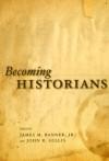 Becoming Historians - James M. Banner Jr., John R. Gillis