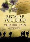 Because You Died: Poetry and Prose of the First World War and After - Vera Brittain