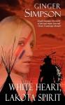 White Heart, Lakota Spirit - Ginger Simpson, Gwynn Morgan