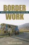 Border Work: Spatial Lives of the State in Rural Central Asia - Patrick Robinson, Madeleine Reeves, David McCallum