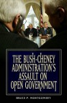 The Bush-Cheney Administration's Assault on Open Government - Bruce P. Montgomery