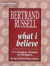 What I Believe: 3 Complete Essays on Religion (MP3 Book) - Bertrand Russell, Terrence Hardiman