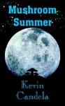 Mushroom Summer - Kevin Candela