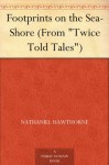 "Footprints on the Sea-Shore (From ""Twice Told Tales"") - Nathaniel Hawthorne"