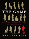 The Game: Penetrating the Secret Society of Pickup Artists - Neil Strauss