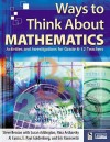 Ways to Think about Mathematics: Activities and Investigations for Grade 6-12 Teachers - Steve Benson, Nina Arshavsky