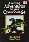 Creating Adventures on your Commodore 64 - Clive Gifford, Robert Young