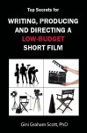 Writing, Producing and Directing a Low-Budget Short - Gini Graham Scott
