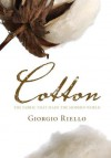 Cotton: The Fabric That Made the Modern World - Giorgio Riello