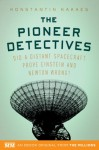 The Pioneer Detectives: Did a distant spacecraft prove Einstein and Newton wrong? (Kindle Single) - Konstantin Kakaes