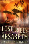 Lost Tribes of Arsareth - James D. Miller