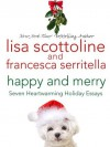 Happy and Merry: Seven Heartwarming Holiday Essays - Lisa Scottoline, Francesca Serritella