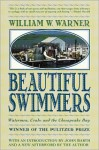 Beautiful Swimmers : Watermen, Crabs and the Chesapeake Bay - William W. Warner, John Barth