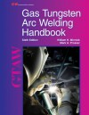 Gas Tungsten Arc Welding Handbook - William H. Minnick