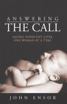 Answering the Call: Saving Innocent Lives, One Woman at a Time - John Ensor