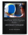 Unofficial 2012 Olympic Guides: USA Beach Volleyball - Kyle Richardson