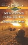 No Place Like Home and Dream a Little Dream - Debra Clopton