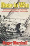 Race to Win: A Comprehensive Guide to Deck Layouts for Owners, Designers, and Builders of Racing Boats - Roger Marshall