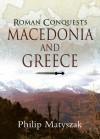 Roman Conquests: Macedonia and Greece - Philip Matyszak