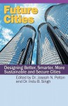 Future Cities: Designing Better, Smarter, More Sustainable and Secure Cities - Indu Singh, Joseph N. Pelton