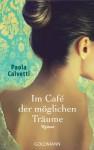 Im Café der möglichen Träume: Roman - Paola Calvetti